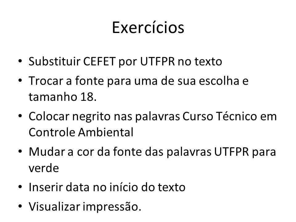 Exercícios Substituir CEFET por UTFPR no texto Trocar a fonte para uma de sua escolha e tamanho 18. Colocar negrito nas palavras Curso Técnico em Cont