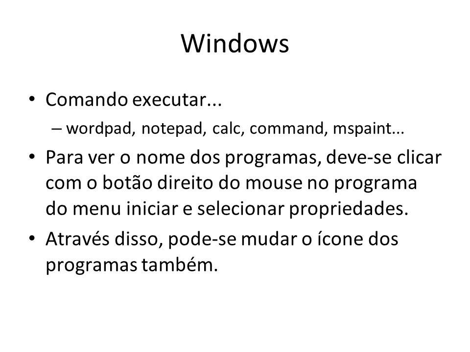 Windows Comando executar... – wordpad, notepad, calc, command, mspaint... Para ver o nome dos programas, deve-se clicar com o botão direito do mouse n