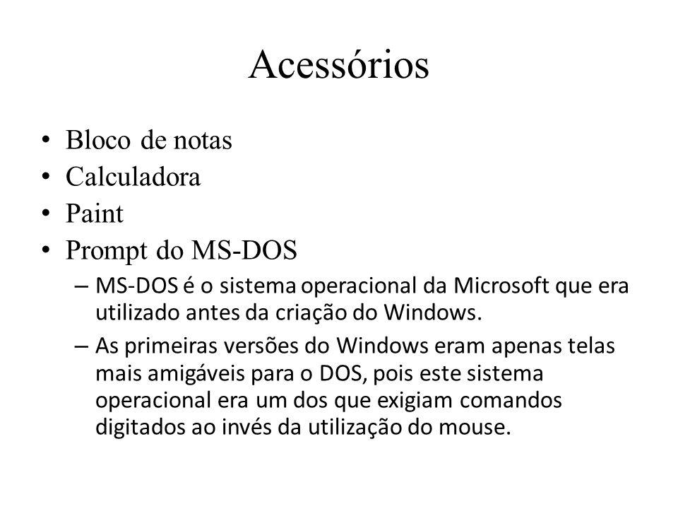 Acessórios Bloco de notas Calculadora Paint Prompt do MS-DOS – MS-DOS é o sistema operacional da Microsoft que era utilizado antes da criação do Windo