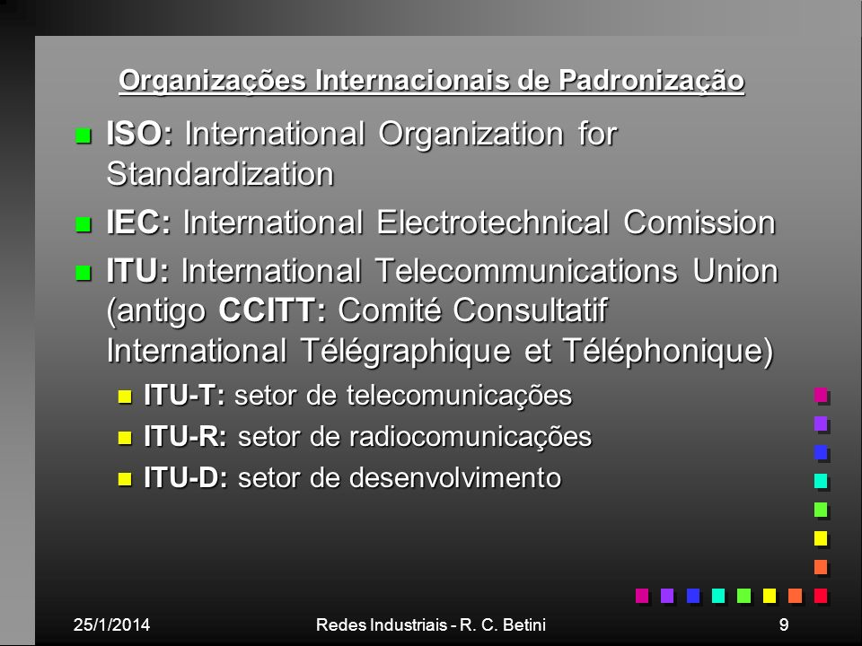 25/1/2014Redes Industriais - R. C. Betini9 Organizações Internacionais de Padronização n ISO: International Organization for Standardization n IEC: In