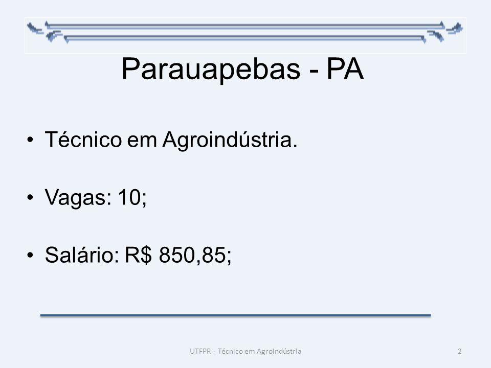 Parauapebas - PA Técnico em Agroindústria. Vagas: 10; Salário: R$ 850,85; 2UTFPR - Técnico em Agroindústria