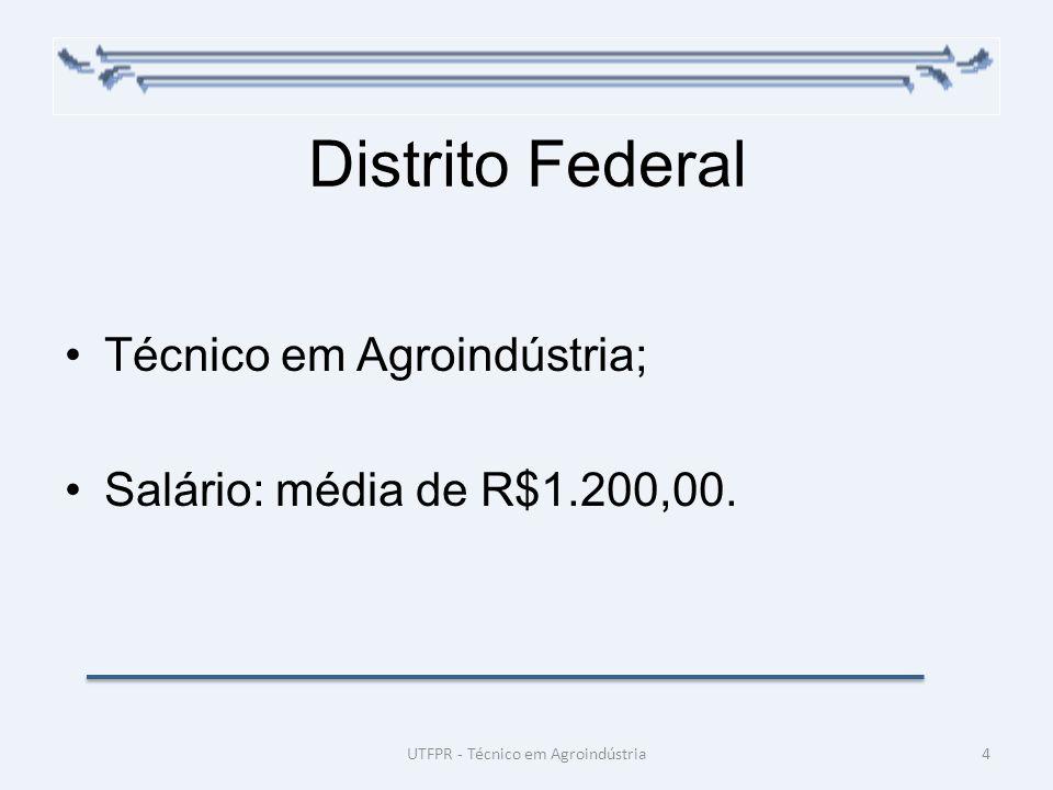 Distrito Federal Técnico em Agroindústria; Salário: média de R$1.200,00. 4UTFPR - Técnico em Agroindústria