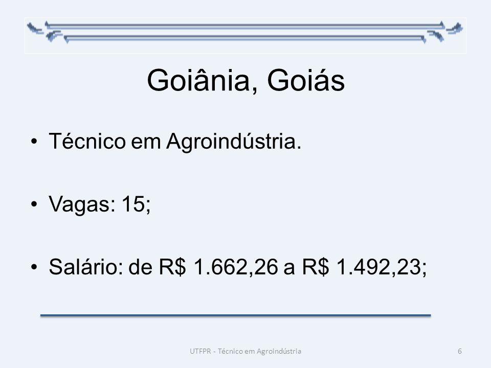 Goiânia, Goiás Técnico em Agroindústria. Vagas: 15; Salário: de R$ 1.662,26 a R$ 1.492,23; 6UTFPR - Técnico em Agroindústria