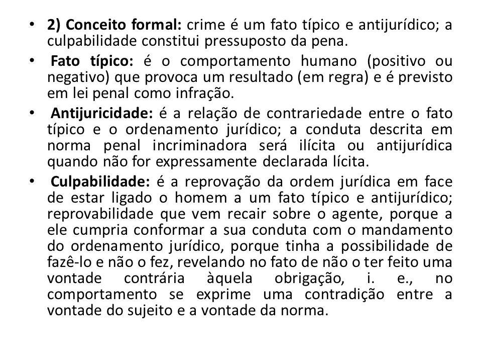 2) Conceito formal: crime é um fato típico e antijurídico; a culpabilidade constitui pressuposto da pena. Fato típico: é o comportamento humano (posit