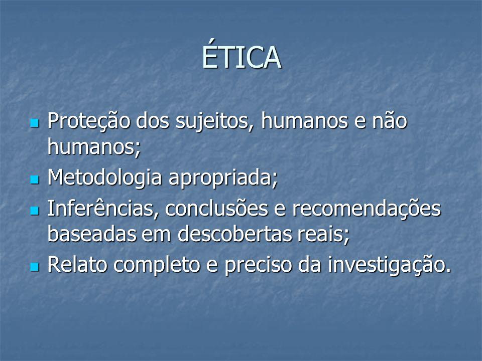ÉTICA Proteção dos sujeitos, humanos e não humanos; Proteção dos sujeitos, humanos e não humanos; Metodologia apropriada; Metodologia apropriada; Infe