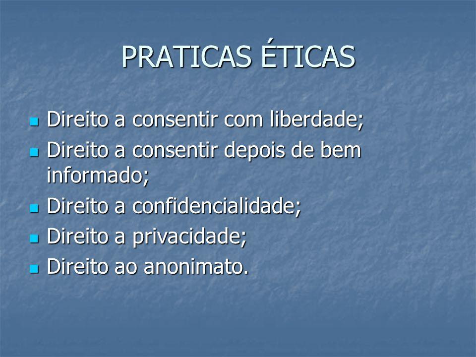 PRATICAS ÉTICAS Direito a consentir com liberdade; Direito a consentir com liberdade; Direito a consentir depois de bem informado; Direito a consentir