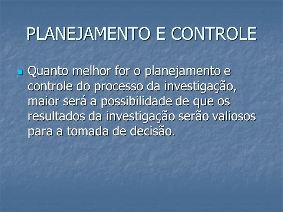 CONTROLE controle significa utilizar uma variedade de procedimentos para experimentar e excluir vários fatores que poderiam afetar o processo de investigação e consequentemente os resultados da investigação.