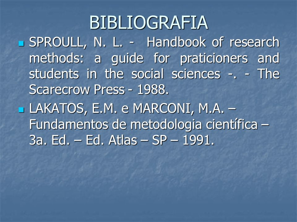 BIBLIOGRAFIA SPROULL, N. L. - Handbook of research methods: a guide for praticioners and students in the social sciences -. - The Scarecrow Press - 19