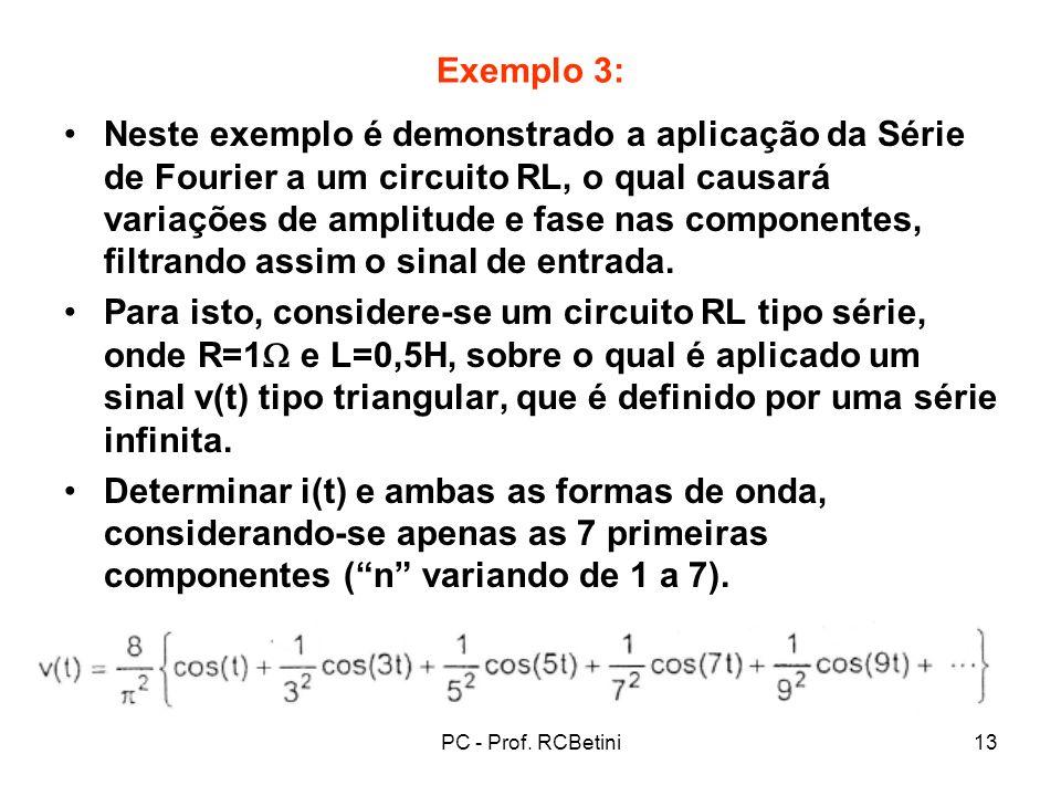 PC - Prof. RCBetini13 Exemplo 3: Neste exemplo é demonstrado a aplicação da Série de Fourier a um circuito RL, o qual causará variações de amplitude e