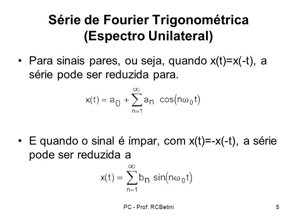 PC - Prof. RCBetini5 Série de Fourier Trigonométrica (Espectro Unilateral) Para sinais pares, ou seja, quando x(t)=x(-t), a série pode ser reduzida pa