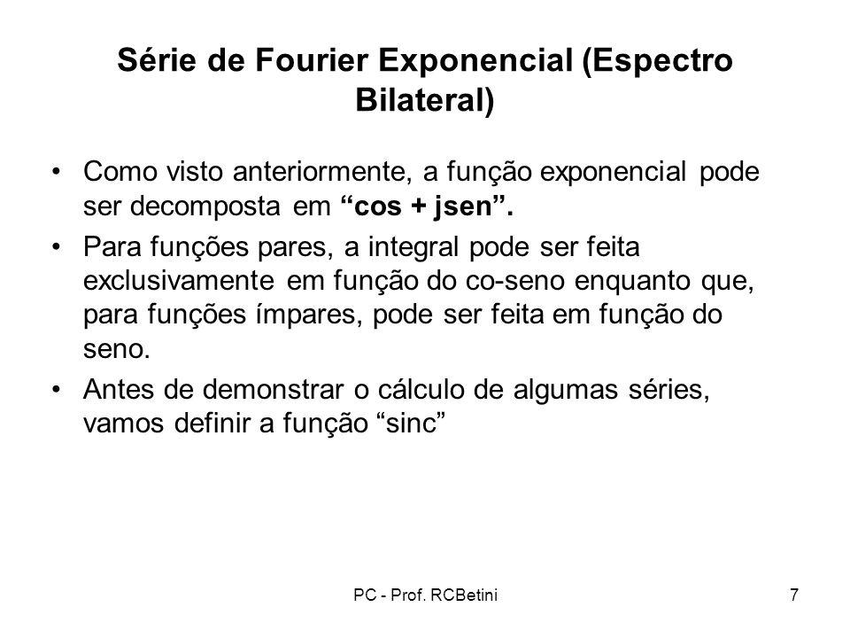 PC - Prof. RCBetini7 Série de Fourier Exponencial (Espectro Bilateral) Como visto anteriormente, a função exponencial pode ser decomposta em cos + jse