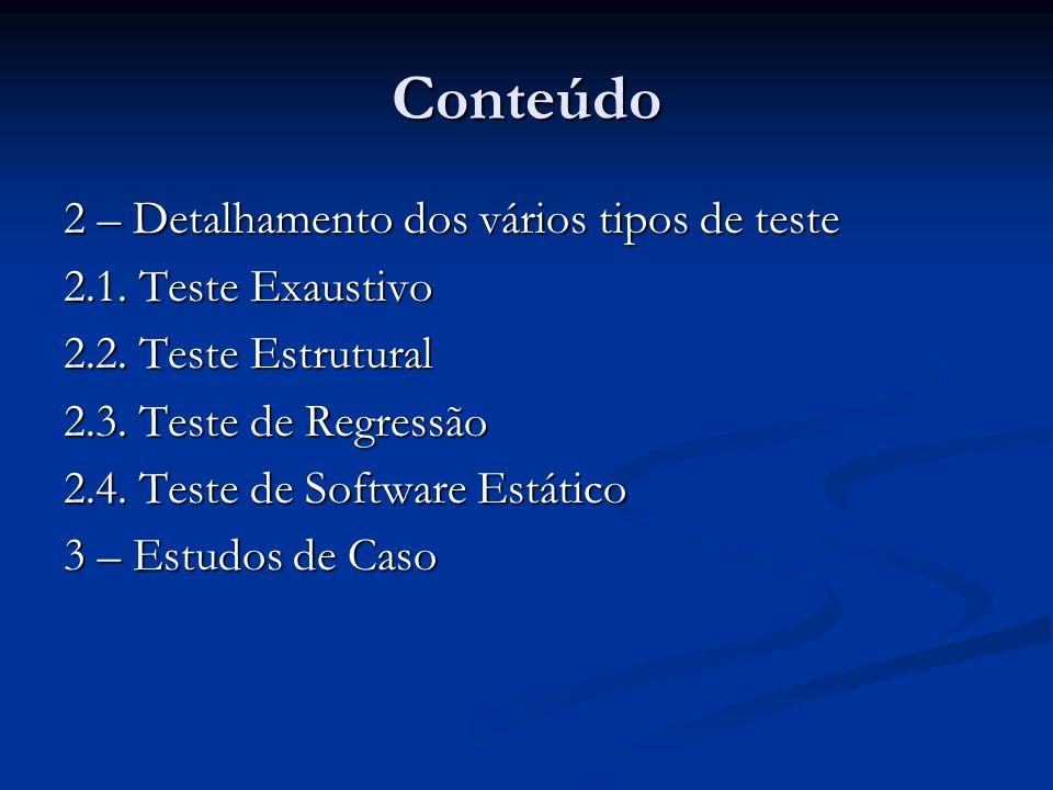 Conteúdo 2 – Detalhamento dos vários tipos de teste 2.1. Teste Exaustivo 2.2. Teste Estrutural 2.3. Teste de Regressão 2.4. Teste de Software Estático