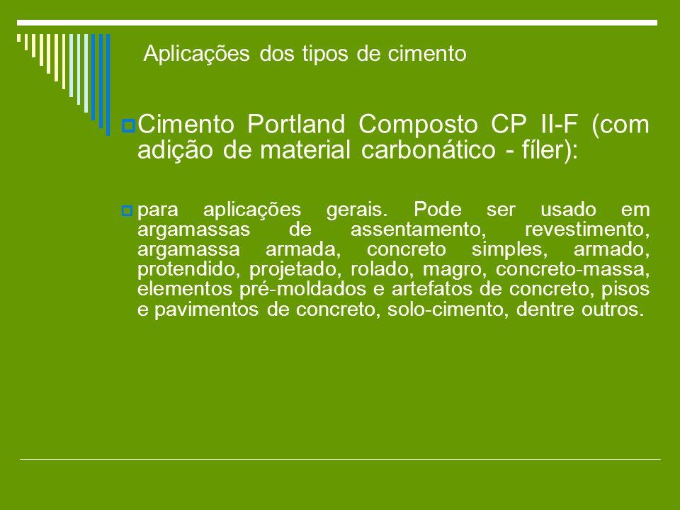 Cimento Portland Composto CP II-F (com adição de material carbonático - fíler): para aplicações gerais. Pode ser usado em argamassas de assentamento,