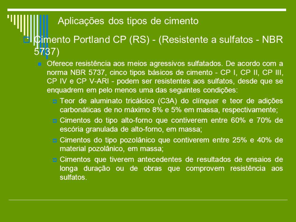 Cimento Portland CP (RS) - (Resistente a sulfatos - NBR 5737) Oferece resistência aos meios agressivos sulfatados. De acordo com a norma NBR 5737, cin