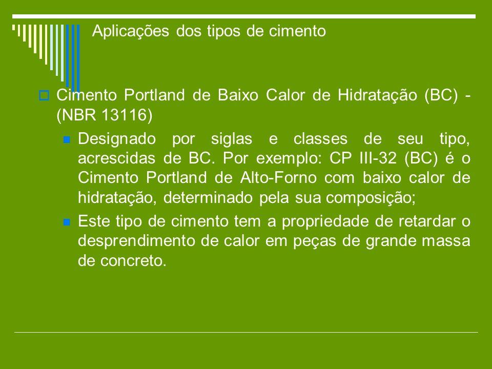 Cimento Portland de Baixo Calor de Hidratação (BC) - (NBR 13116) Designado por siglas e classes de seu tipo, acrescidas de BC. Por exemplo: CP III-32