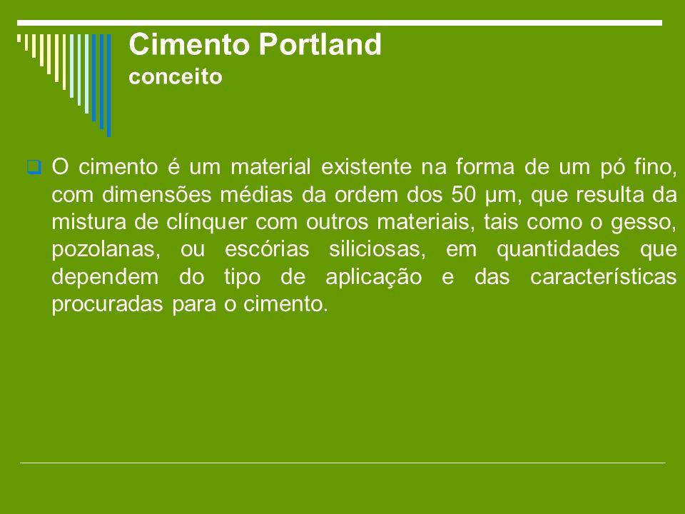 Cimento Portland conceito O cimento é um material existente na forma de um pó fino, com dimensões médias da ordem dos 50 µm, que resulta da mistura de