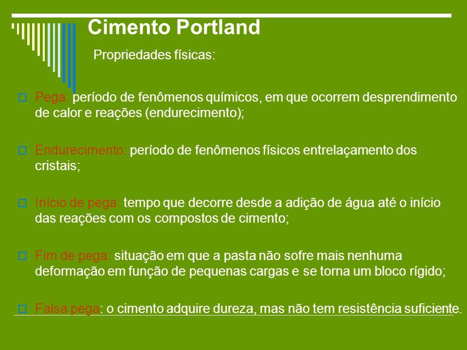 Cimento Portland Propriedades físicas: Pega: período de fenômenos químicos, em que ocorrem desprendimento de calor e reações (endurecimento); Endureci