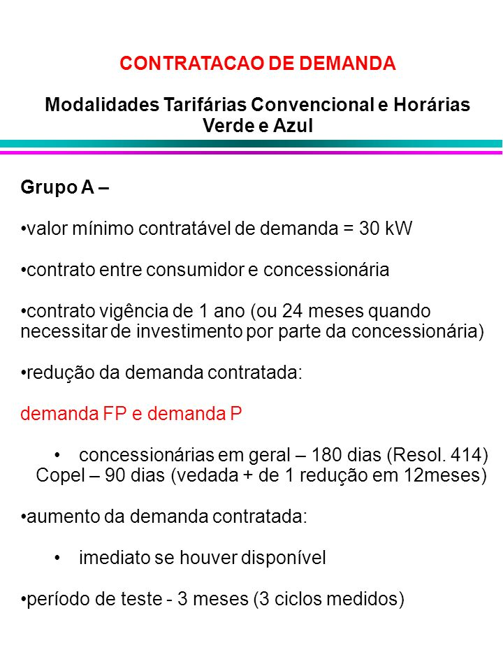 CONTRATACAO DE DEMANDA Modalidades Tarifárias Convencional e Horárias Verde e Azul Grupo A – valor mínimo contratável de demanda = 30 kW contrato entr