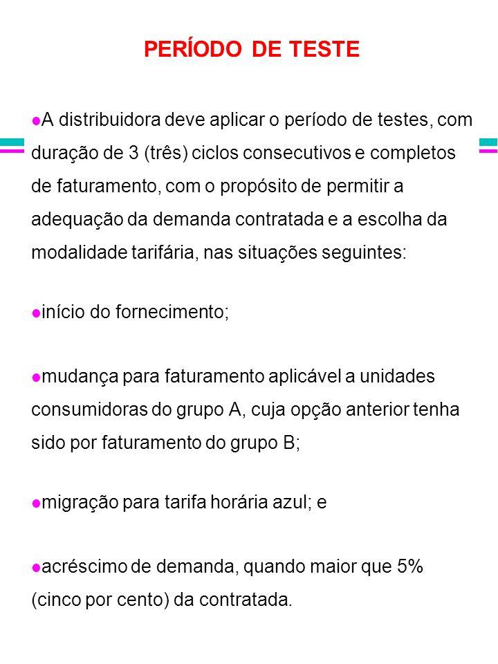 PERÍODO DE TESTE A distribuidora deve aplicar o período de testes, com duração de 3 (três) ciclos consecutivos e completos de faturamento, com o propó