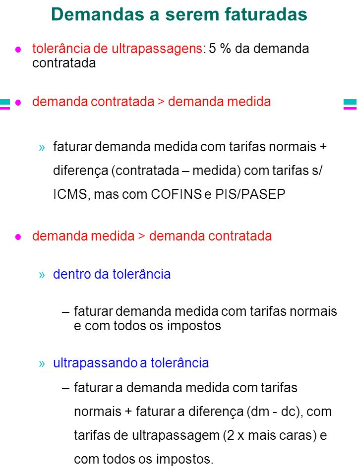 Demandas a serem faturadas tolerância de ultrapassagens: 5 % da demanda contratada demanda contratada > demanda medida »faturar demanda medida com tar