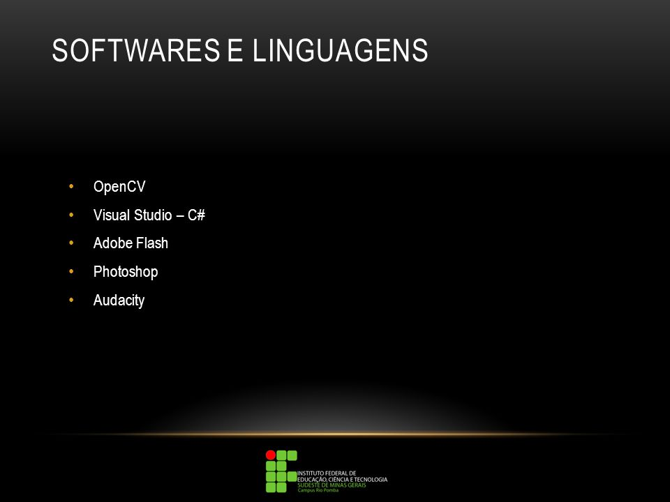 SOFTWARES E LINGUAGENS OpenCV Visual Studio – C# Adobe Flash Photoshop Audacity