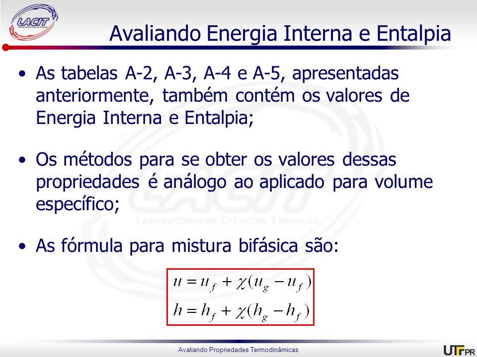 Avaliando Propriedades Termodinâmicas Avaliando Energia Interna e Entalpia As tabelas A-2, A-3, A-4 e A-5, apresentadas anteriormente, também contém o