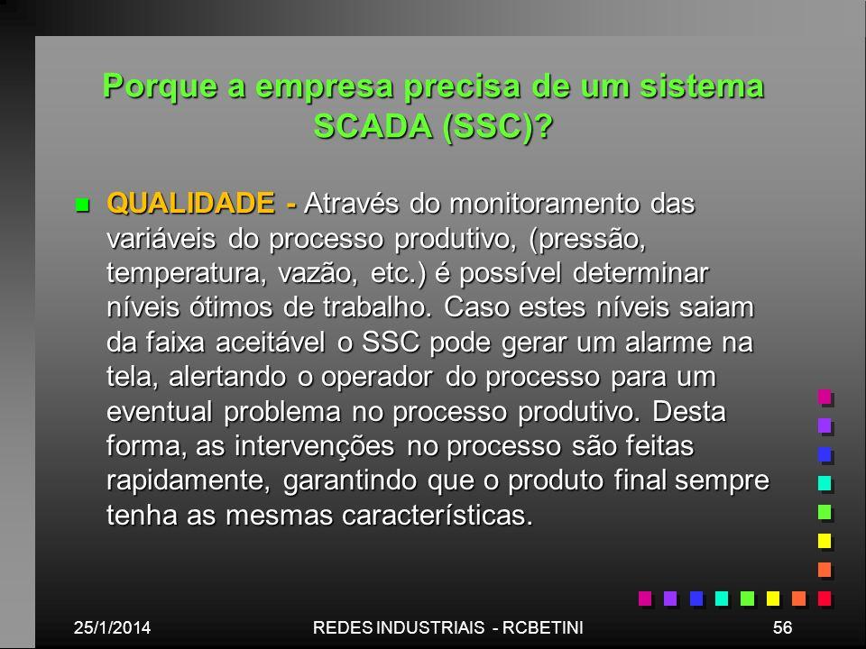 Porque a empresa precisa de um sistema SCADA (SSC)? n QUALIDADE - Através do monitoramento das variáveis do processo produtivo, (pressão, temperatura,