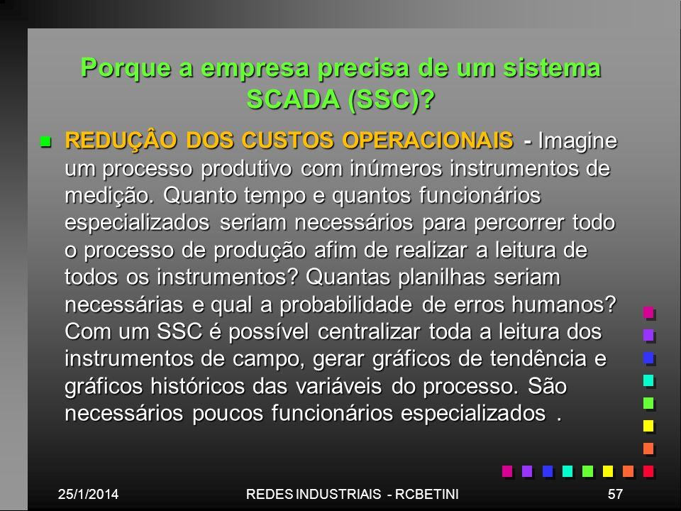 Porque a empresa precisa de um sistema SCADA (SSC)? n REDUÇÂO DOS CUSTOS OPERACIONAIS - Imagine um processo produtivo com inúmeros instrumentos de med