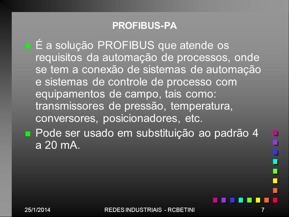 25/1/20147REDES INDUSTRIAIS - RCBETINI PROFIBUS-PA n n É a solução PROFIBUS que atende os requisitos da automação de processos, onde se tem a conexão