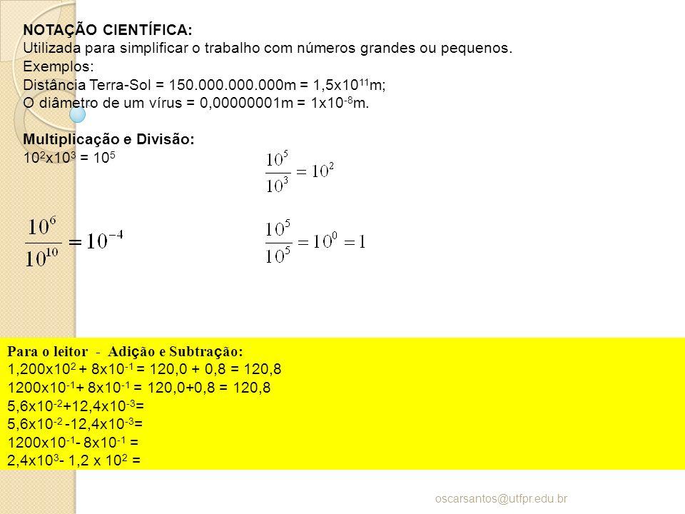 NOTAÇÃO CIENTÍFICA: Utilizada para simplificar o trabalho com números grandes ou pequenos. Exemplos: Distância Terra-Sol = 150.000.000.000m = 1,5x10 1