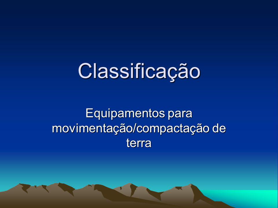 Classificação Equipamentos para movimentação/compactação de terra