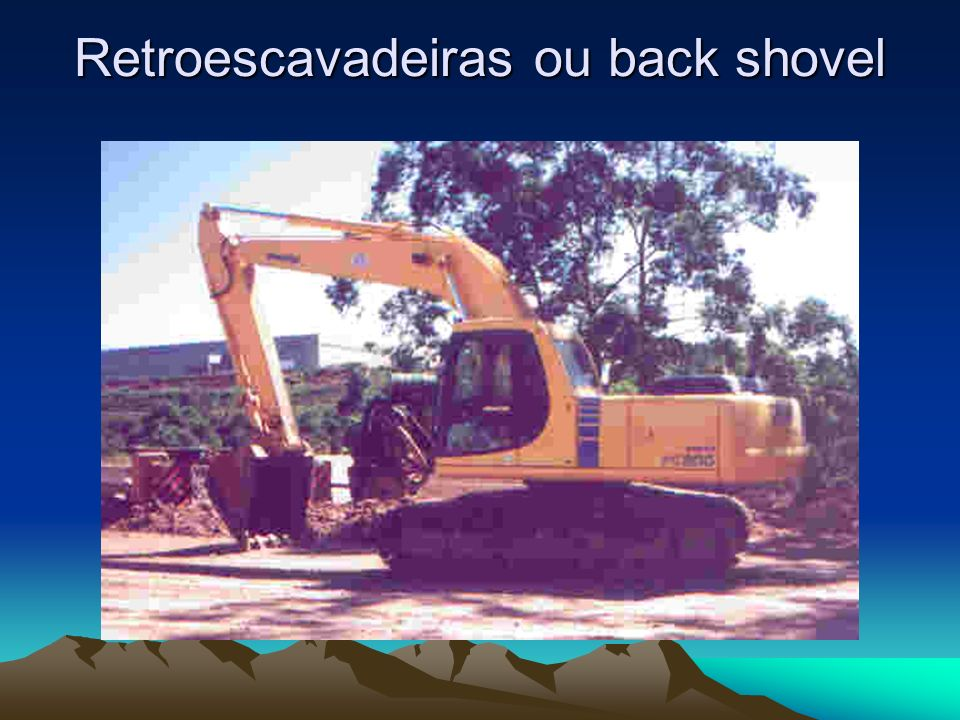 Retroescavadeiras ou back shovel