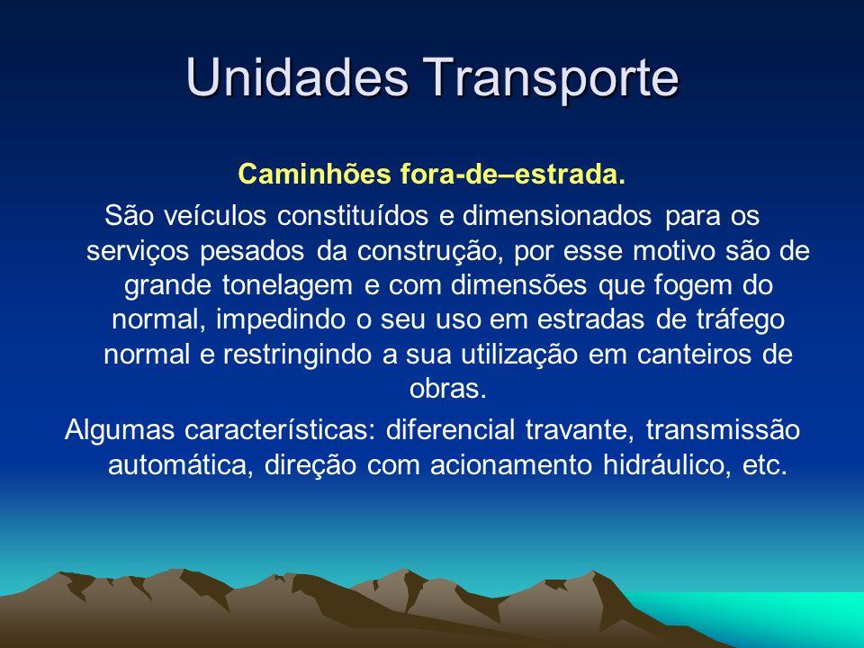 Unidades Transporte Caminhões fora-de–estrada. São veículos constituídos e dimensionados para os serviços pesados da construção, por esse motivo são d