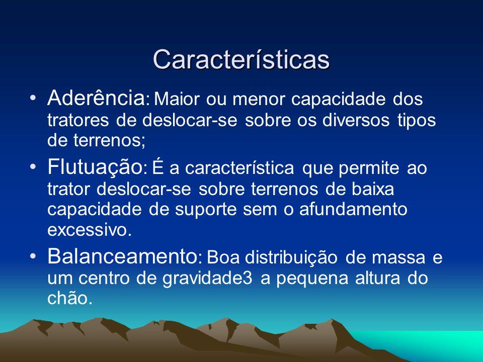 Características Aderência : Maior ou menor capacidade dos tratores de deslocar-se sobre os diversos tipos de terrenos; Flutuação : É a característica