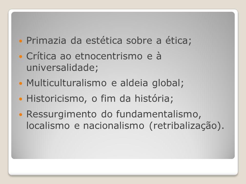 Primazia da estética sobre a ética; Crítica ao etnocentrismo e à universalidade; Multiculturalismo e aldeia global; Historicismo, o fim da história; R