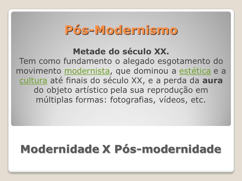 Pós-Modernismo Metade do século XX. Tem como fundamento o alegado esgotamento do movimento modernista, que dominou a estética e a cultura até finais d