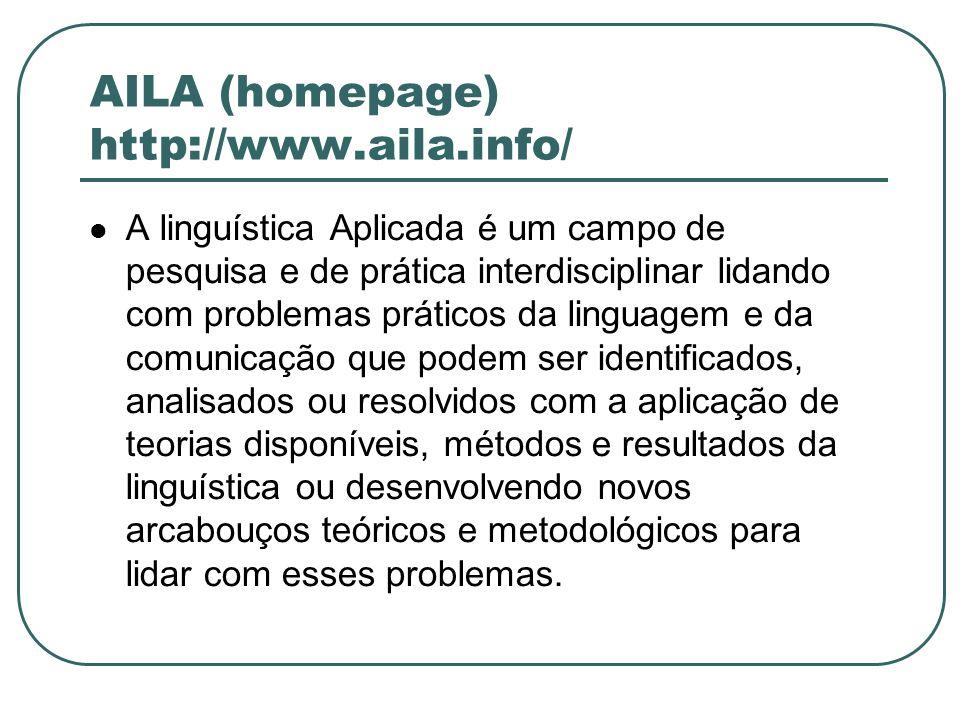 AILA (homepage) http://www.aila.info/ A linguística Aplicada é um campo de pesquisa e de prática interdisciplinar lidando com problemas práticos da li