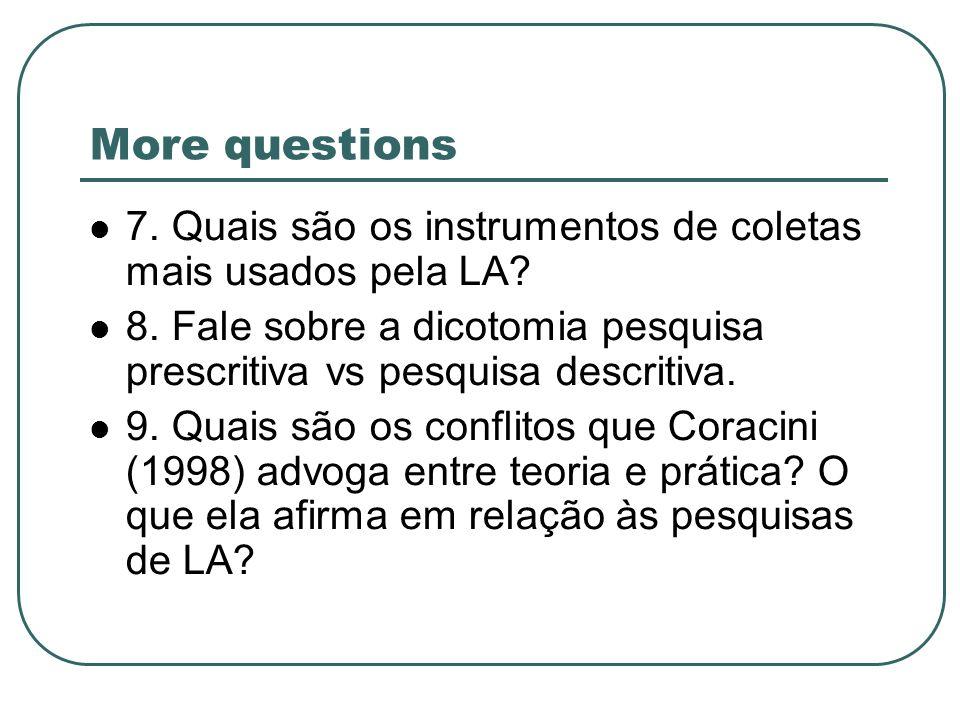 More questions 7. Quais são os instrumentos de coletas mais usados pela LA? 8. Fale sobre a dicotomia pesquisa prescritiva vs pesquisa descritiva. 9.