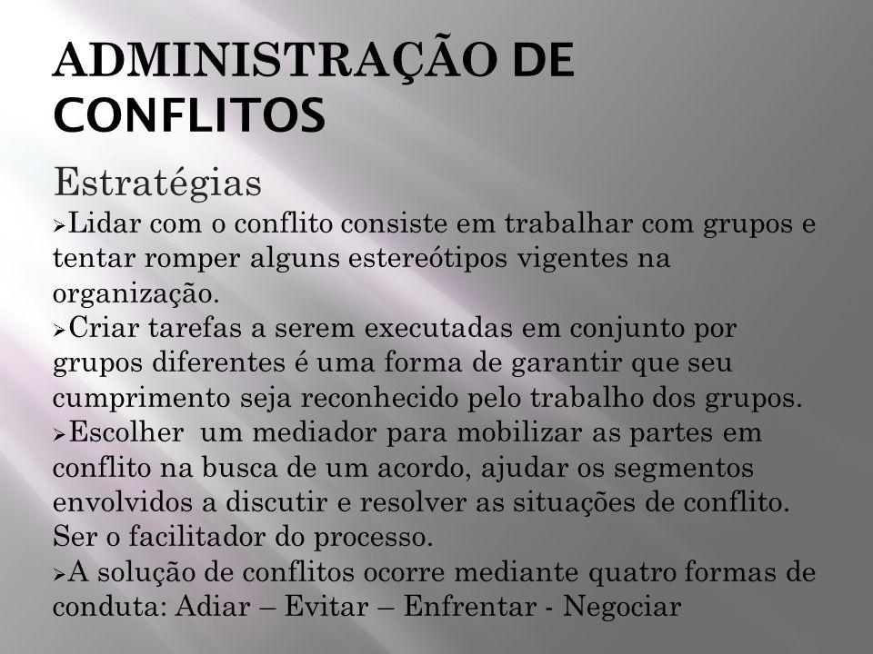 ADMINISTRAÇÃO DE CONFLITOS Estratégias Lidar com o conflito consiste em trabalhar com grupos e tentar romper alguns estereótipos vigentes na organizaç