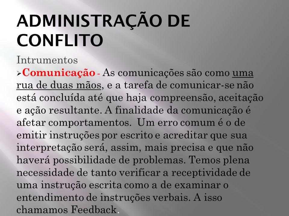 ADMINISTRAÇÃO DE CONFLITO Intrumentos Comunicação - As comunicações são como uma rua de duas mãos, e a tarefa de comunicar-se não está concluída até q