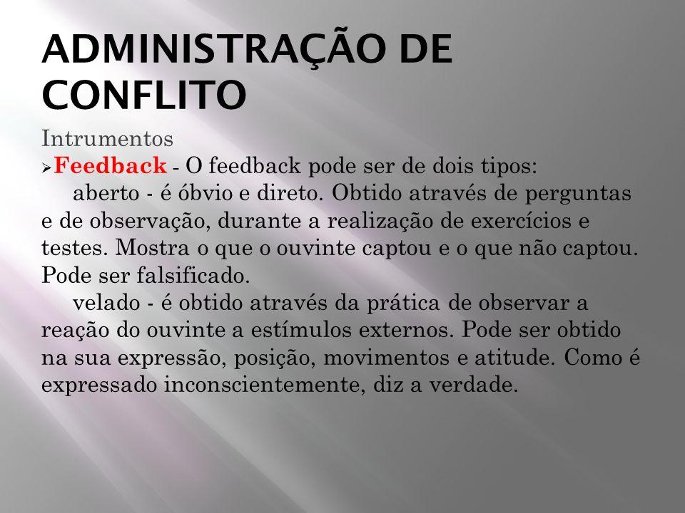 ADMINISTRAÇÃO DE CONFLITO Intrumentos Feedback - O feedback pode ser de dois tipos: aberto - é óbvio e direto. Obtido através de perguntas e de observ