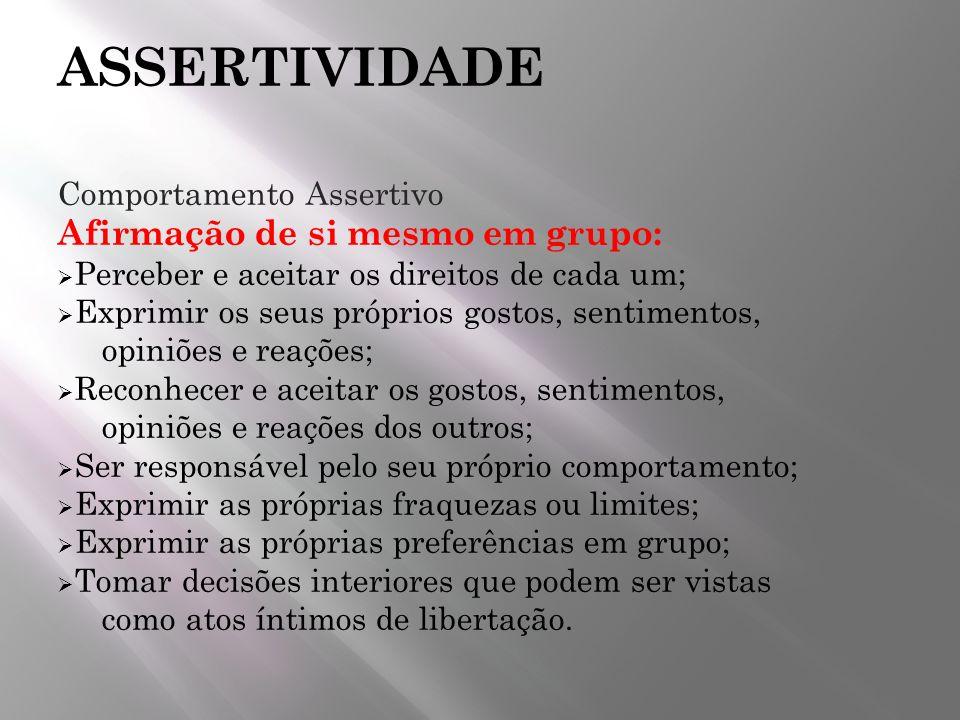 ASSERTIVIDADE Comportamento Assertivo Afirmação de si mesmo em grupo: Perceber e aceitar os direitos de cada um; Exprimir os seus próprios gostos, sen