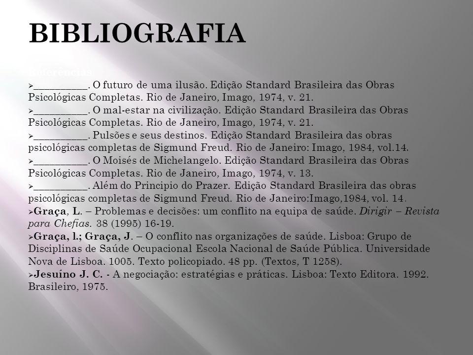 BIBLIOGRAFIA Referências __________. O futuro de uma ilusão. Edição Standard Brasileira das Obras Psicológicas Completas. Rio de Janeiro, Imago, 1974,