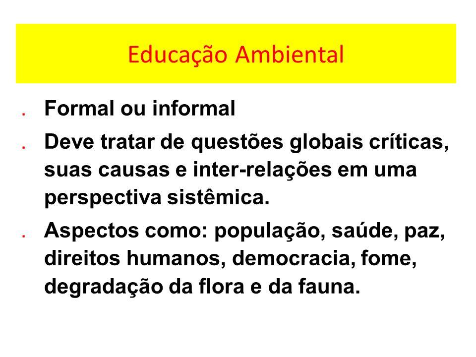 Educação Ambiental.Formal ou informal.Deve tratar de questões globais críticas, suas causas e inter-relações em uma perspectiva sistêmica..Aspectos co