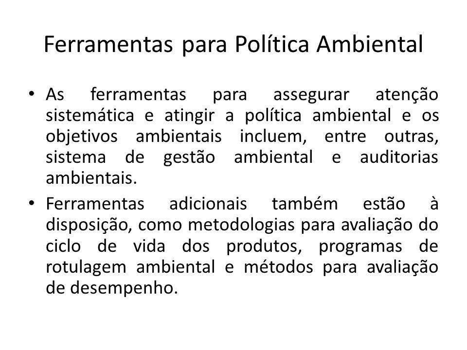 Ferramentas para Política Ambiental As ferramentas para assegurar atenção sistemática e atingir a política ambiental e os objetivos ambientais incluem, entre outras, sistema de gestão ambiental e auditorias ambientais.
