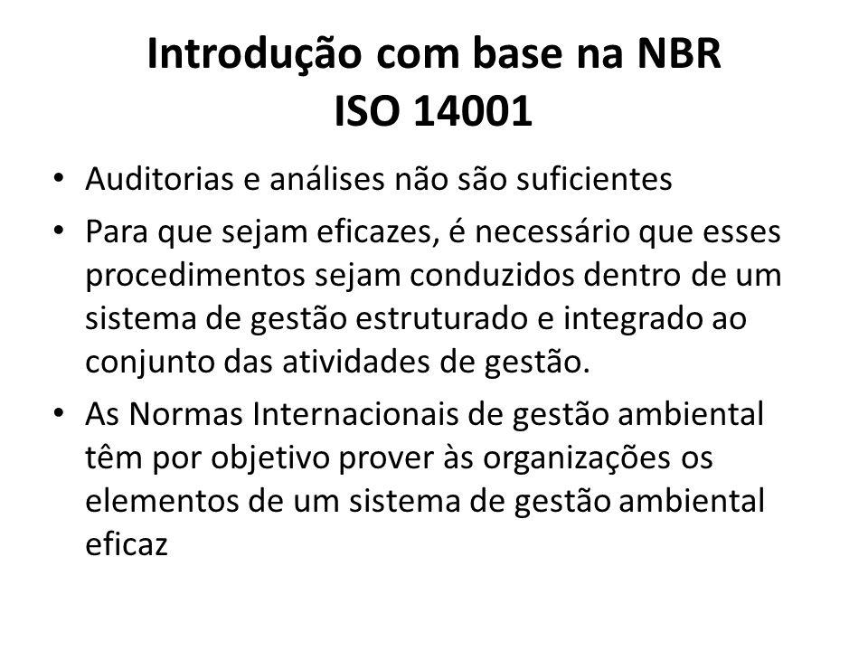 Introdução com base na NBR ISO 14001 Auditorias e análises não são suficientes Para que sejam eficazes, é necessário que esses procedimentos sejam conduzidos dentro de um sistema de gestão estruturado e integrado ao conjunto das atividades de gestão.
