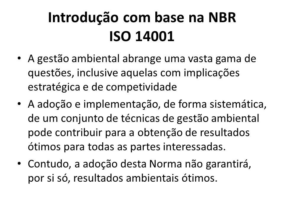 Introdução com base na NBR ISO 14001 A gestão ambiental abrange uma vasta gama de questões, inclusive aquelas com implicações estratégica e de competividade A adoção e implementação, de forma sistemática, de um conjunto de técnicas de gestão ambiental pode contribuir para a obtenção de resultados ótimos para todas as partes interessadas.