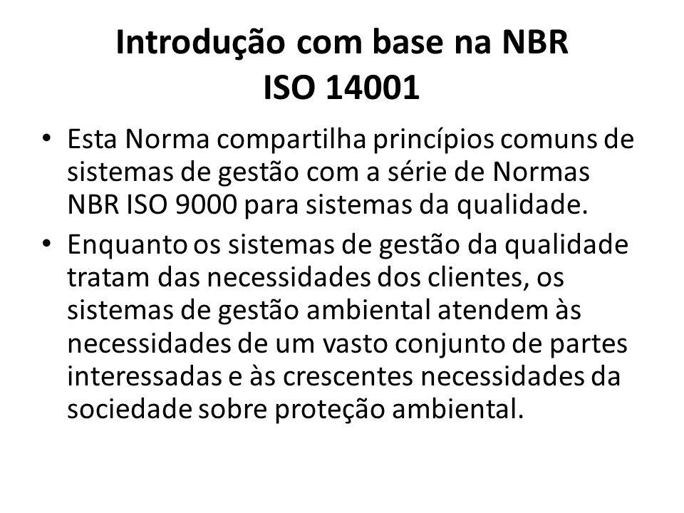 Introdução com base na NBR ISO 14001 Esta Norma compartilha princípios comuns de sistemas de gestão com a série de Normas NBR ISO 9000 para sistemas da qualidade.