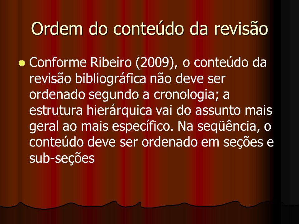 Ordem do conteúdo da revisão Conforme Ribeiro (2009), o conteúdo da revisão bibliográfica não deve ser ordenado segundo a cronologia; a estrutura hier