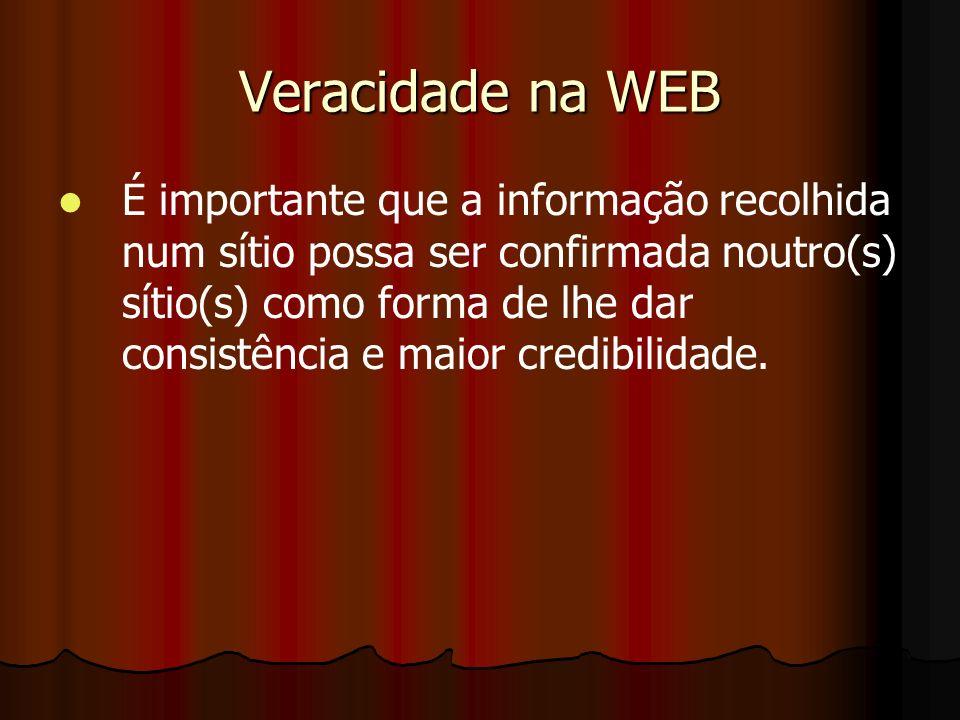 Veracidade na WEB É importante que a informação recolhida num sítio possa ser confirmada noutro(s) sítio(s) como forma de lhe dar consistência e maior